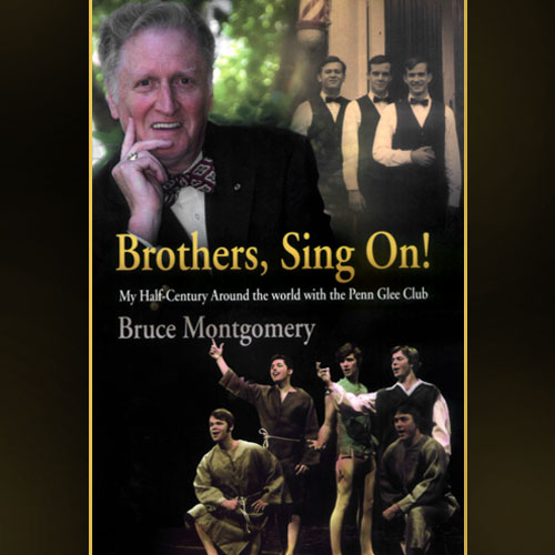 Brothers Sing On! My Half-Century Around the World with the Penn Glee Club